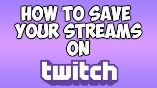 How To Save Your Streams On Twitch