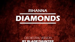 Rihanna - Diamonds [Orchestral version by Blade7hunter]