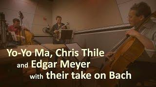 Yo-Yo Ma, Chris Thile And Edgar Meyer With Their Take On Bach