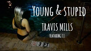 Travis Mills - Young & Stupid Ft. T.I. Contest Entry