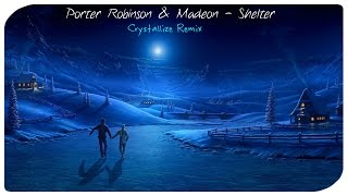 Porter Robinson & Madeon - Shelter (Crystallize Chill Remix)