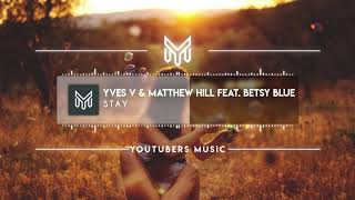 Yves V & Matthew Hill feat. Betsy Blue - Stay [No Copyright Music]