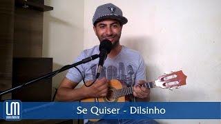 Se quiser - Dilsinho (Luan Moreno Cover)