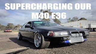 Supercharging our M40 E36 BMW.