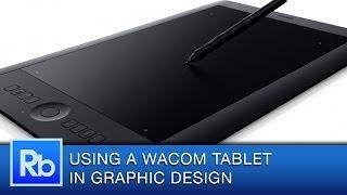 Using a Wacom Tablet as a Graphic Designer