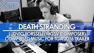 Death Stranding - Ludvig Forssell (MGSV Composer) Did the Music for TGA 2016 Trailer