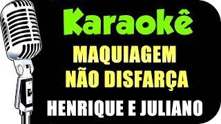 🎤 Henrique e Juliano - MAQUIAGEM NÃO DISFARÇA - Karaokê