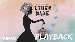 Priscilla Alcantara - Liberdade || PLAYBACK