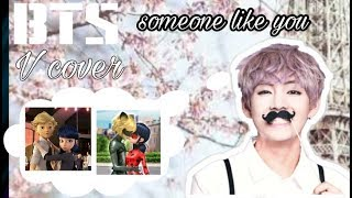 Miraculous [MV] - BTS ( V cover ) Someone like you