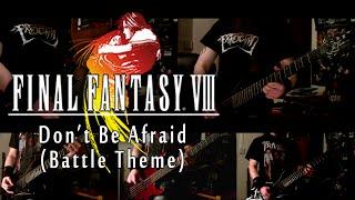 Don't Be Afraid [FFVIII - Battle Theme] - Metal Cover