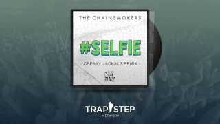 The Chainsmokers - #SELFIE (Creaky Jackals Festival Trap Remix)