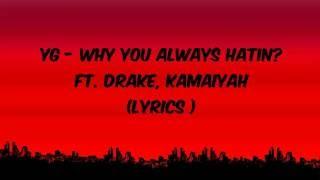 YG - Why You Always Hatin? ft. Drake, Kamaiyah  ( LYRICS )
