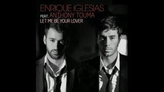 Enrique Iglesias   Let Me Be Your Lover  ft  Anthony Touma