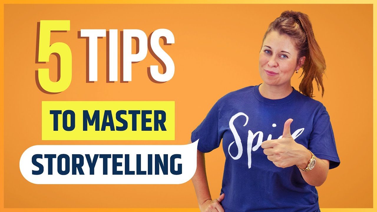 5 Tips to Master Storytelling