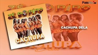 Zé Do Pipo - Cachupa Dela