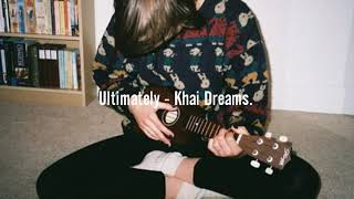 Ultimately - Khai Dreams. // Español.