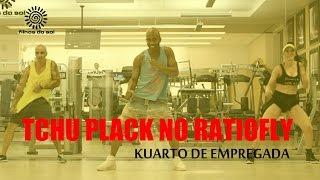 TCHU PLACK NO RATIOFLY -KUARTO DE EMPREGADA (FILHOS DO SOL)