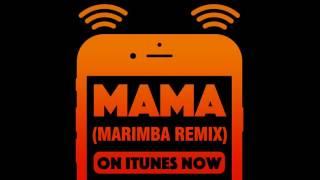 Mama (Marimba Remix)