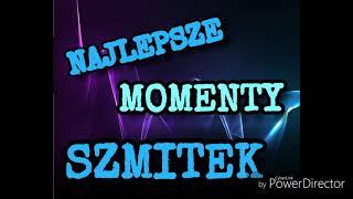 NAJLEPSZE MOMENTY!- SZMITEK