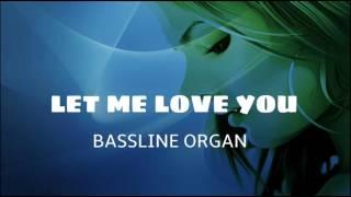 Let Me Love You - Bassline Organ 2016