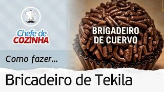 ?BRIGADEIRO DE TEKILA PARA VOCÊ FICAR BEM LOUCO