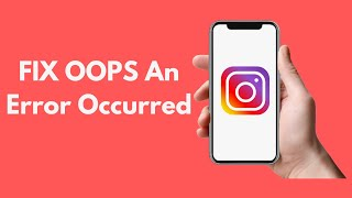 FIX Instagram OOPS An Error Occurred UPDATED 2018
