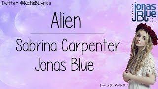 Alien (With Lyrics) - Sabrina Carpenter and Jonas Blue