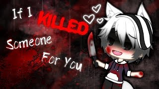 ||Gachalife|| If I Killed Someone For You || GLMV || New OC's ||