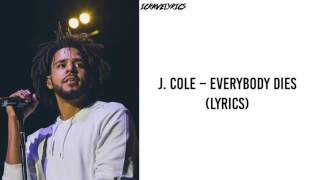 J. Cole - Everybody Dies (Everybody Gotta Die) (Lyrics)