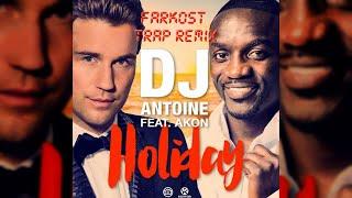DJ Antoine Featuring Akon - Holiday (Farkost Trap Remix)   Trap/Electro