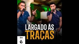 Zé Neto e Cristiano - LARGADO ÀS TRAÇAS   Lançamento 2018