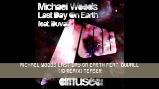 Michael Woods feat Duvall Last Day On Earth  ID remix) teaser