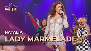 Ladies Of Soul ft. Natalia - Lady Marmelade Live At The Ziggo Dome 2015