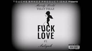 MardyWorld Telly Tellz - Fuck Love . Ft Aaliyah