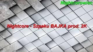 Nightcore - Szpaku BAJKA prod. 2K