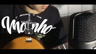 Cartola - O mundo é um moinho ( Cover - Caio Lopes )