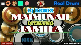 REAL DRUM COVER - DJ REMIX MAIMUNAH DITIKUNG JAMILA