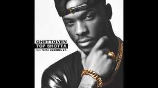 Ghettoven - Top Shotta ( Audio ) ft. Miki Debrouya