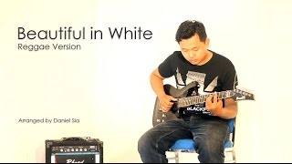 Beautiful In White Reggae Version - Daniel Sia