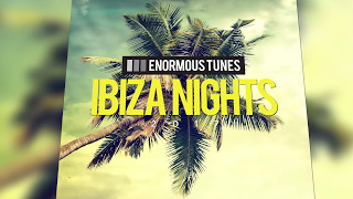 Enormous Tunes - Ibiza Nights 2017 (MINIMIX)