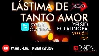 Yelsid Ft. Latinoba - Lastima De Tanto Amor (Versión Pop)
