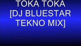TOKA TOKA DJ BLUESTAR TEKNO MIX
