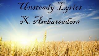 X Ambassadors - Unsteady Lyrics