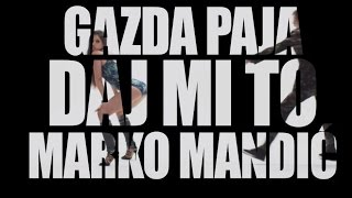 Gazda Paja - DAJ MI TO feat Marko Mandić (OFFICIAL VIDEO) 2015