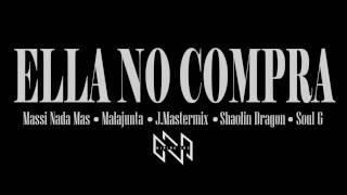 Ella No Compra - Massi Nada mas Ft. Malajunta, J.Mastermix, Shaolin Dragon y Soul G (ADELANTO)