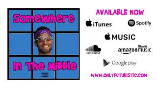Futuristic - Somewhere In The Middle (Official Audio)