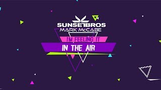 Sunset Bros X Mark McCabe - I'm Feeling It [In The Air] (Official Lyric Video)
