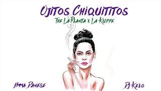 OJITOS CHIQUITITOS REMIX THE LA PLANTA x LA KUPPE / DJ KELO x EMMA DANESE