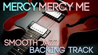 Mercy Mercy Me | Smooth Jazz Backing Track in D major