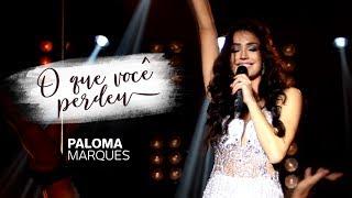 Paloma Marques - O Que Você Perdeu (Clipe Oficial)